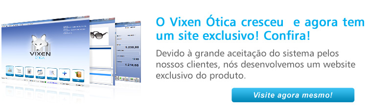 Visite o site do Vixen Ótica.